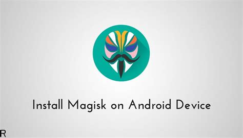 my android devices updated how to install magisk on any android device