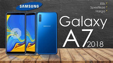 Harga Samsung A7 Majalah Pulsa samsung galaxy a7 2018 rilis spesifikasi dan harga