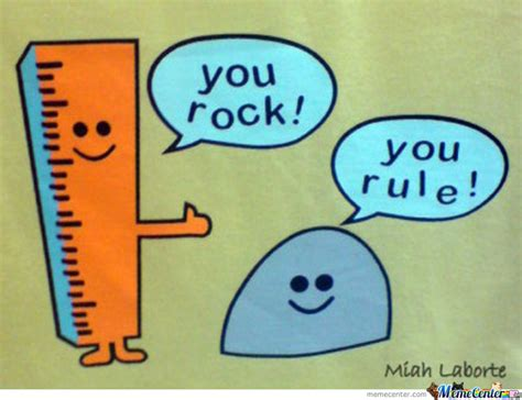 You Rock Meme - you rule you rock by whocaresaboutmyname meme center