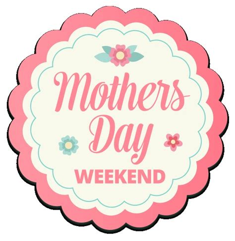 s day weekend happy mothers day 2018 s day weekend 2018
