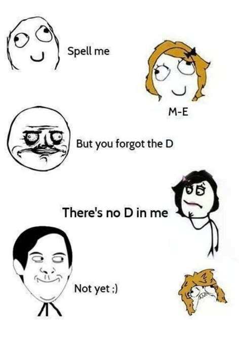Spell Me Meme - 25 best memes about theres no d in me theres no d in me