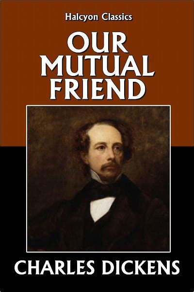 by charles dickens our mutual friend our mutual friend 1865 by charles dickens classics by