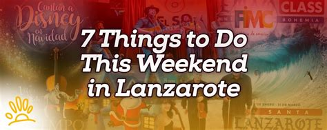 7 things to do this weekend in lanzarote holalanzarote