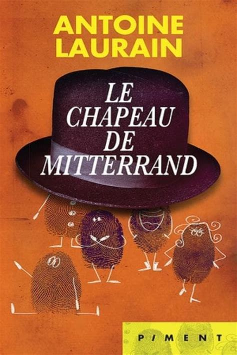 le chapeau de mitterrand 2290057266 le chapeau de mitterrand 2016 cast crew the movie database tmdb
