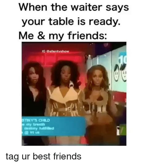Bitter Of One Your Table Is Ready by 25 Best Memes About Tag Tag Memes