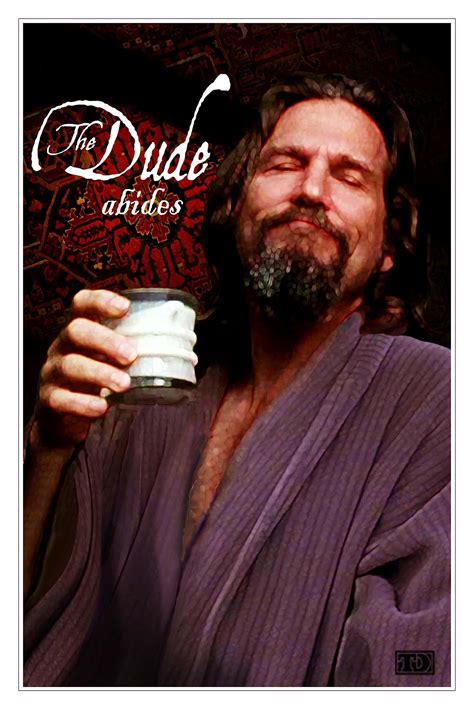 Dude Whats In by Philosfx The Dude Imbibes