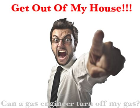 my has gas my gas engineer has turned my gas is he allowed to do this