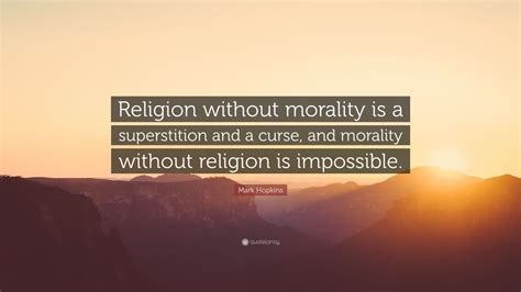 religion without morality is a superstit by mark hopkins mark hopkins quotes 17 wallpapers quotefancy