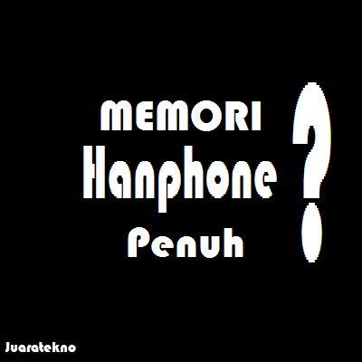 Memori Handphone cara mengatasi memori penuh pada handphone android juara tekno
