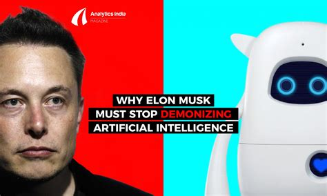 elon musk on ai time for elon musk to stop demonizing artificial intelligence
