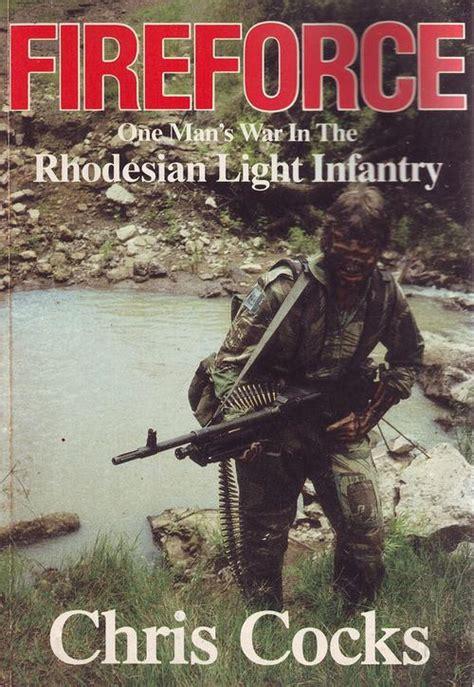 fireforce one s war in the rhodesian light infantry books fireforce rhodesia light infantry chris