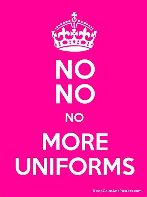 no no no no no more uniforms keep calm and posters generator