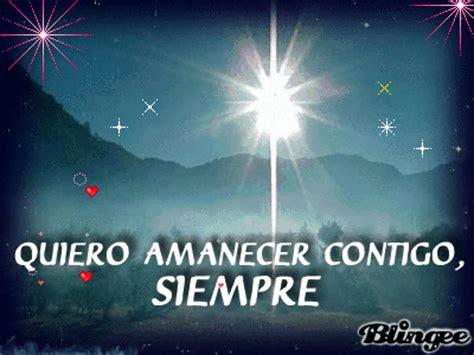 amanecer contigo quiero amanecer contigo siempre picture 49950159 blingee com
