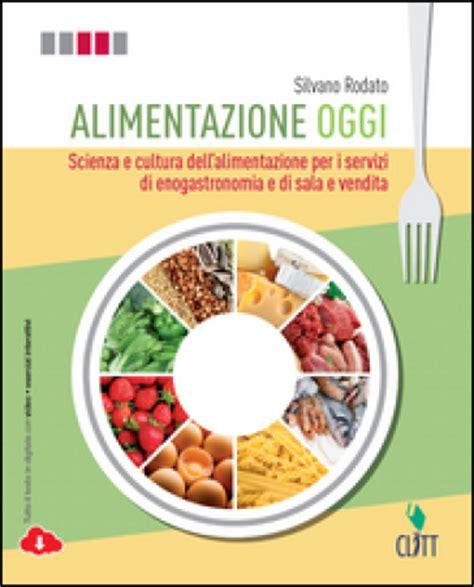 alimentazione oggi scienza e cultura dell alimentazione