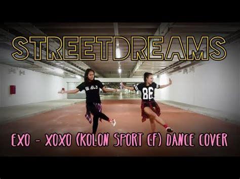 tutorial dance exo xoxo streetdreams exo xoxo kolon sport cf dance cover