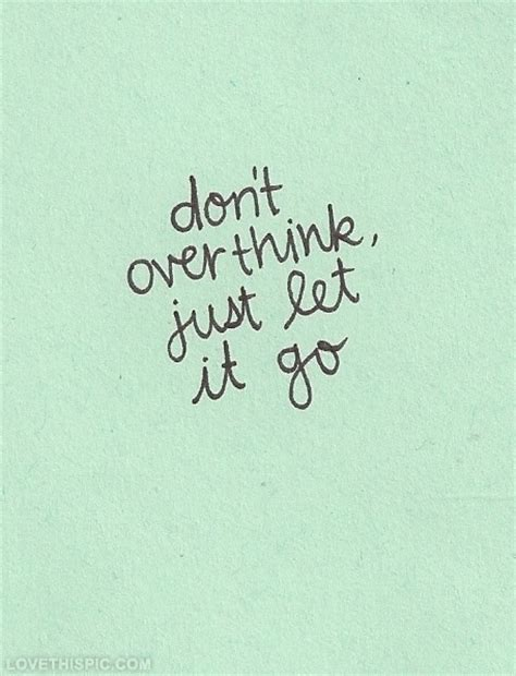 dont overthink just let it go pictures photos and
