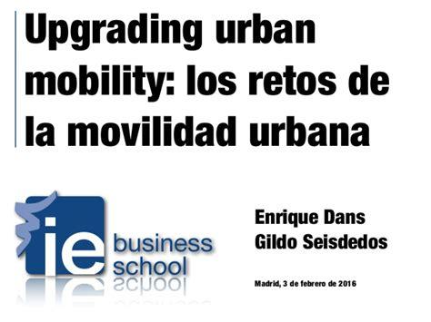 los retos de la upgrading urban mobility los retos de la movilidad urbana