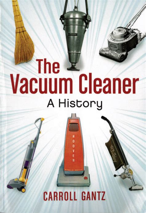 getting the most out of vacuum books get the dirt on vacuum cleaners new book on vac history