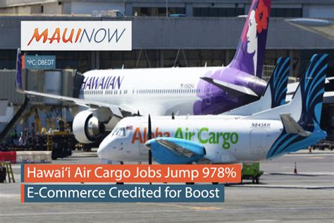 now e commerce credited for 978 growth in hawai i air cargo