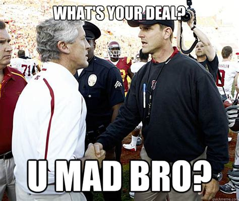 Harbaugh Meme - what s your deal u mad bro jim harbaugh pete carroll quickmeme