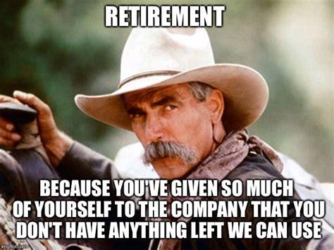 Retirement Meme - sam elliott cowboy imgflip
