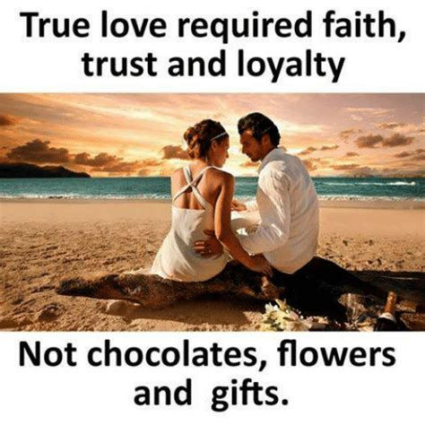 True Love Meme - true love required faith trust and loyalty not chocolates