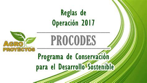 reglas de operacion para el programa prospera 2016 reglas operaci 243 n procodes 2017 agroproyectos