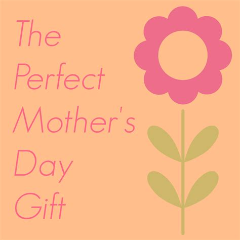 mother s i got the perfect mother s day gift pick any two