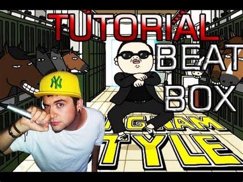 beatbox tutorial caja tutorial beatbox espa 241 ol gangnam style caja nueva