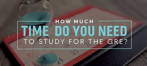 Do I Need To Take The Gre For An Mba by How Much Time Do You Need To Study For The Gre 171 Gre Prep
