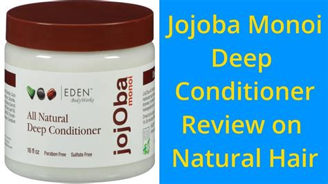 natural deep hair conditioner youtube jojoba monoi deep conditioner by eden bodyworks review