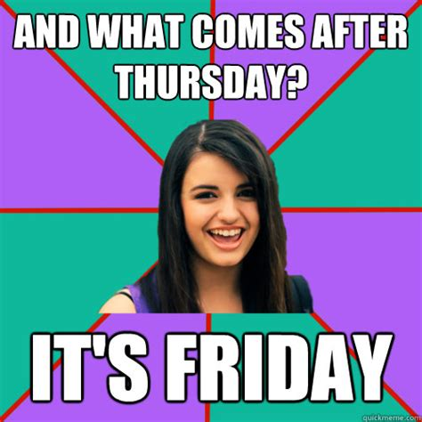 Rebecca Meme Images - and what comes after thursday it s friday rebecca black