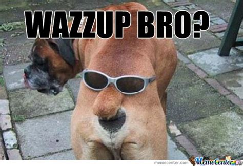 Wazzup Meme - wazzup bro by anonperson meme center