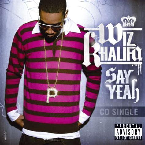 saying yeah say yeah wiz khalifa