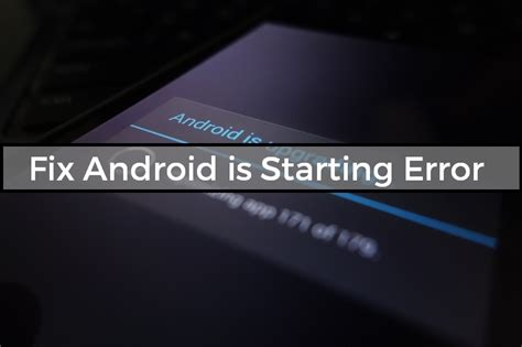 Android Is Starting by How To Fix Android Is Starting Error On Android 7 0 And 7 1 1