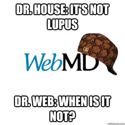 Sle Meme - dr house it s not lupus dr web when is it not