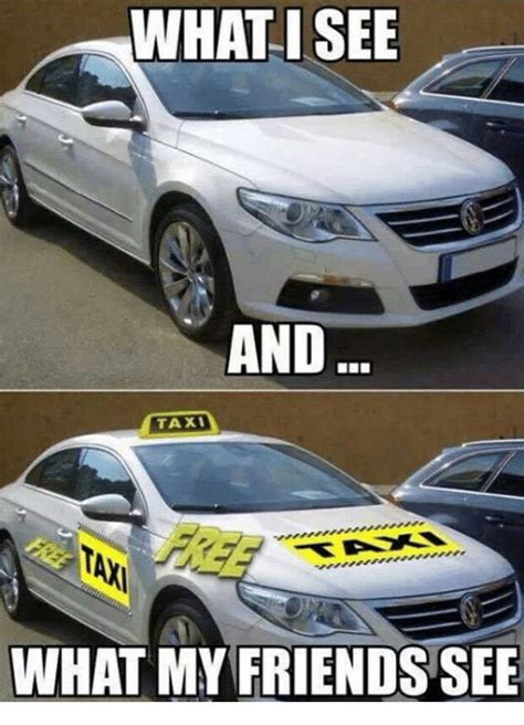 Taxi Friend by What Isee And Taxi What My Friends See Friends Meme On