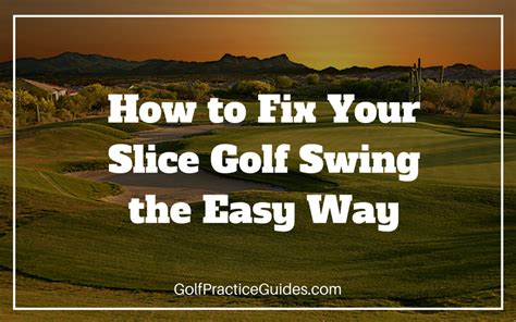 how to remove slice from golf swing how to fix your golf slice for a straighter ball flight