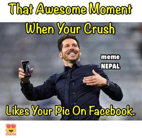 that awe come moment when your crush meme nepal likes your