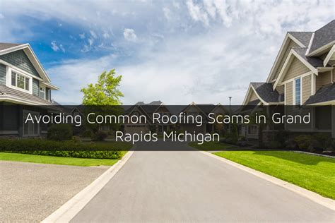 best haircut grand rapids mi avoiding common roofing scams in grand rapids michigan
