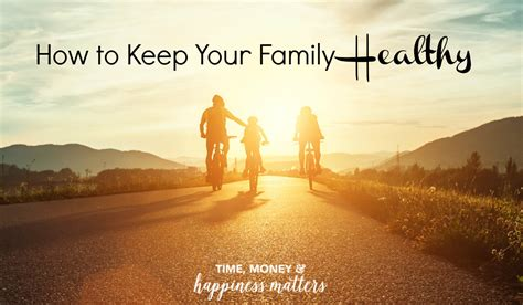 7 Ways To Keep Your Healthy by How To Keep Your Family Healthy Happiness Matters