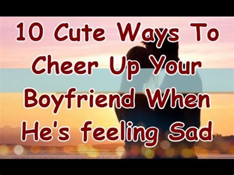 8 Ways To Cheer Up Your Husband 10 ways to cheer up your boyfriend when he s feeling
