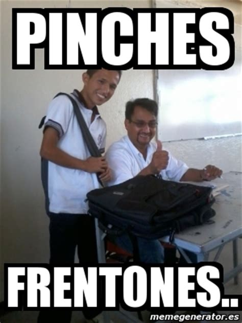 Pinches Memes - pinches memes 28 images pinche culero pinche citlalli