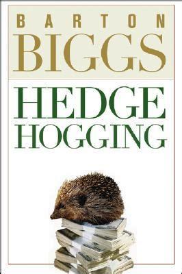 Hedgehogging By Barton Biggs