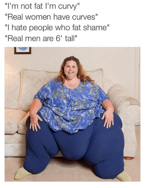 Fat Women Memes - i m not fat i m curvy real women have curves hate people