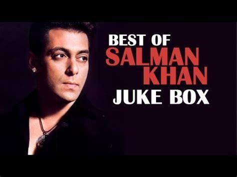 best of salman khan songs best of salman khan hits all songs jukebox superhit