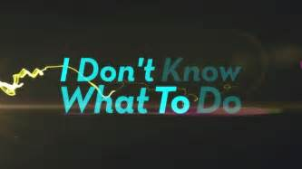 What To Do What To Do When You Don T What To Do Stevewhipple Tv