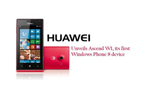 Huawei Windows Phone huawei unveied the ascend w1 its windows phone