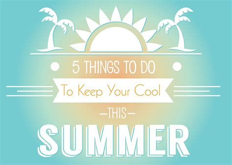 5 Things Cool And by 5 Things To Do To Keep Your Cool This Summer 2017 18 Posts