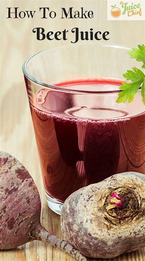 Beet Juice Detox Symptoms by How To Make Beet Juice Juicing Beets The Juice Chief